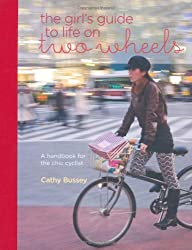 The Girls Guide to Life on Two Wheels: Written by Cathy Bussey, 2013 Edition, Publisher: Ryland Peters & Small [Hardcover]