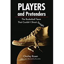 Players and Pretenders: The Basketball Team That Couldn't Shoot Straight by Charley Rosen (2007-05-01)