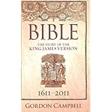 [Bible: The Story of the King James Version 1611-2011] (By: Gordon Campbell) [published: November, 2010]