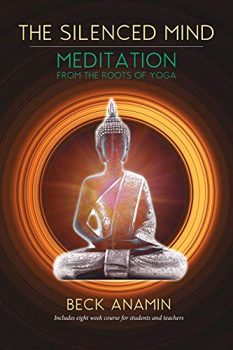 The Silenced Mind: Meditation from the Roots of Yoga ...