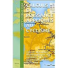 Calculs de puissance appliqués au cyclisme: Calculs des watts développés par les cyclistes sur les ascensions du Tour de France (French Edition)