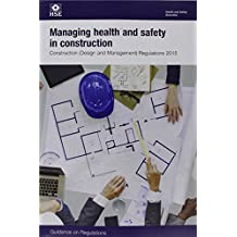 Managing Health and Safety in Construction: Construction (Design and Management) Regulations 2015. Guidance on Regulations (Legislation series)