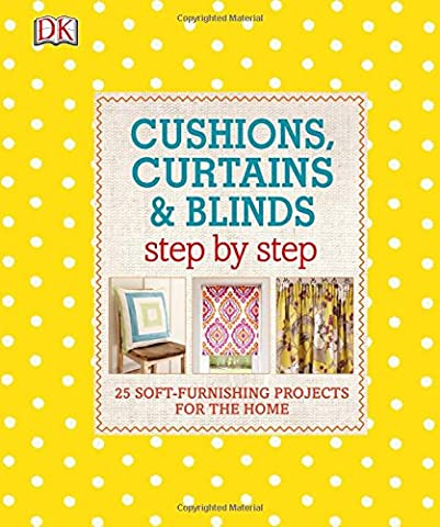 Cushions, Curtains and Blinds Step by Step: 25 Soft-Furnishing Projects for the Home