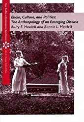 Ebola, Culture and Politics: The Anthropology of an Emerging Disease (Case Studies on Contemporary Social Issues)
