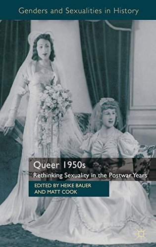 Queer 1950s: Rethinking Sexuality in the Postwar Years (Genders and Sexualities in History)