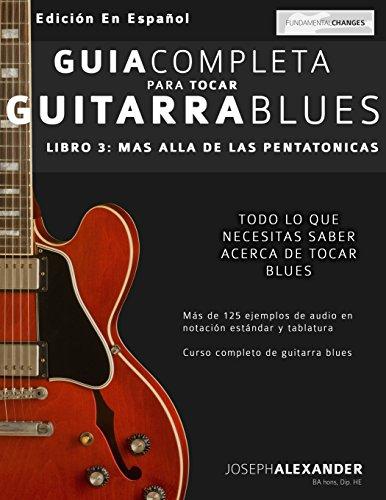 Guía completa para tocar guitarra blues: Más allá de las pentatónicas por Mr Joseph Alexander