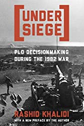 Under Seige P L O Decisionmaking During the 1982 War