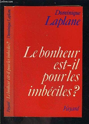 Le Bonheur est-il pour les imbeciles? (French Edition)