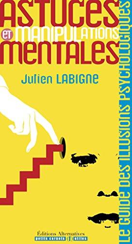 ASTUCES ET MANIPULATIONS MENTALES: Le guide des illusions psychologiques