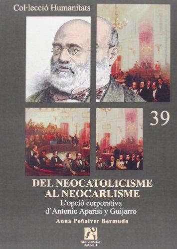Del neocatolicisme al neocarlisme.: L'opció corporativa d'Antonio Aparisi y Guijarro (Humanitats)