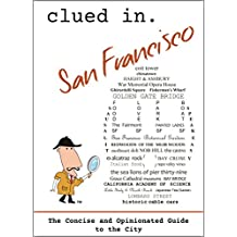 Clued In San Francisco: The Concise and Opinionated Guide to the City 2019 -with photos