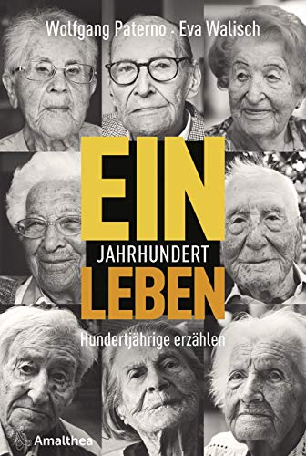 Ein Jahrhundert Leben: Hundertjährige erzahlen