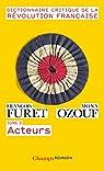Dictionnaire Critique de la Révolution Française : Tome 2, Acteurs par Furet