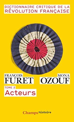 Dictionnaire Critique de la Rvolution Franaise : Tome 2, Acteurs