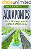 Aquaponics: Your First Aquaponic Garden Made Easy (Aquaponics for Beginners, Aquaponics Gardening) (English Edition)