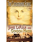 [ [ THE CATASTROPHE SCROLL (BOOK 3 IN THE CRISIS TRILOGY) BY(LAFLEUR, JAMES )](AUTHOR)[PAPERBACK]