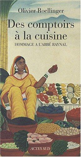 Des comptoirs à la cuisine : Textes et recettes inspirés par l'Histoire philosophique et politique des établissements et du commerce des Européens dans les deux Indes (1770) de l'abbé Raynal