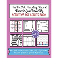 The I'm Sick, Traveling, Stuck at Home Or Just Bored Silly Activities for Adults Book: Activity Games, Puzzles and Maze Workbook for Bored Adults (Paperback)