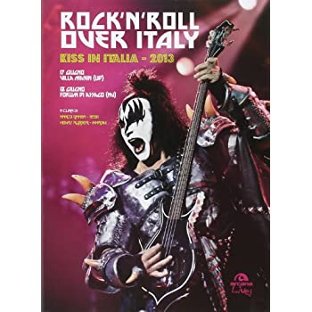 Rock'n'roll Over Italy. Kiss In Italia 2013