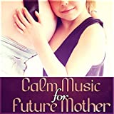 Calm Music for Future Mother – Pregnancy Yoga for Mother to Be, Relaxing Music to Calm Down, Labor & Delievery, Positive Emotions