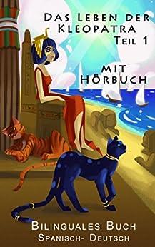 Spanisch Lernen - Bilinguales Buch Mit Hörbuch - Das Leben der Kleopatra  (Deutsch - Spanisch) Teil 1