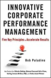 Innovative Corporate Performance Management: Five Key Principles to Accelerate Results by Bob Paladino (2010-11-09)
