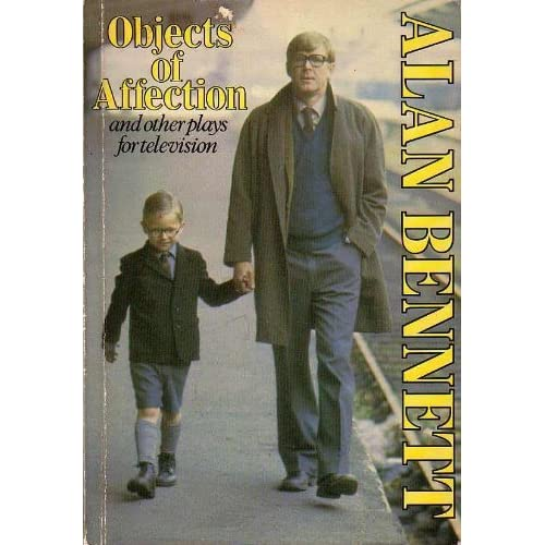 Objects of Affection and Other Plays for Television by Alan Bennett (1988-03-24)