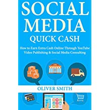 Social Media Quick Cash: How to Earn Extra Cash Online Through YouTube Video Publishing & Social Media Consulting (English Edition)