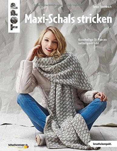 Maxi-Schals stricken (kreativ.kompakt): Kuschelige It-Pieces selbstgestrickt (Schal Haus)