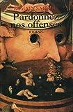 Pardonnez nos offenses / Romain Sardou | Sardou, Romain (1974-....). Auteur