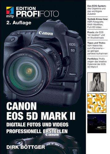 Canon EOS 5D Mark II: Digitale Fotos und Videos professionell erstellen (Eos 5d Mark Ii Body)