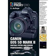 Canon EOS 5D Mark II: Digitale Fotos und Videos professionell erstellen