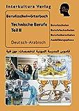 Berufsschulwörterbuch für Technische Berufe Teil 2: Deutsch-Arabisch (Berufsschulwörterbuch Deutsch-Arabisch / Zweisprachige Fachbücher für Berufschulen)