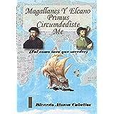 """Magallanes y Elcano """"Primus circumdediste me"""".: Tal como tuvo que suceder."""