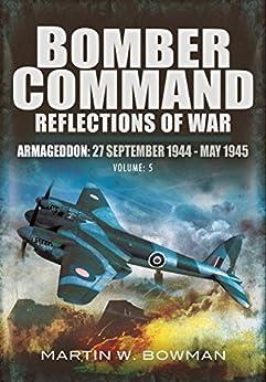 Reflections of War: Armageddon (27th September 1944-May 1945) (Bomber Command) by [Bowman, Martin]