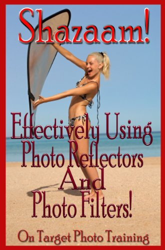 Shazaam! Effectively Using Photo Reflectors and Photo Filters! (On Target Photo Training Book 11) (English Edition)