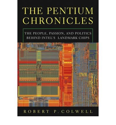 the-pentium-chronicles-the-people-passion-and-politics-behind-intels-landmark-chips-author-robert-p-