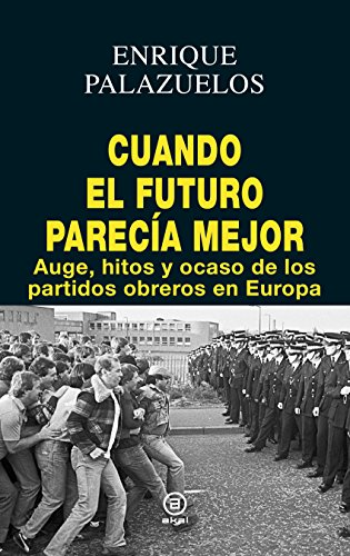 CUANDO EL FUTURO PARECÍA MEJOR. Auge, hitos y ocaso de los partidos obreros en Europa (Anverso) par Enrique Palazuelos