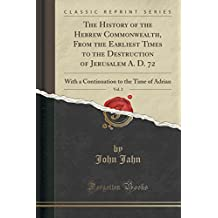 The History of the Hebrew Commonwealth, From the Earliest Times to the Destruction of Jerusalem A. D. 72, Vol. 2: With a Continuation to the Time of Adrian (Classic Reprint)