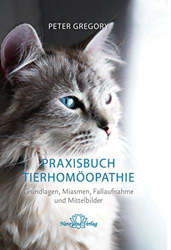 Praxisbuch Tierhomöopathie: Grundlagen, Miasmen, Fallaufnahme und Mittelbilder