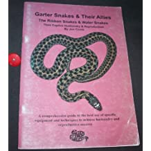Garter Snakes and Their Allies the Ribbon Snakes and Water Snakes: Their Captive Husbandry and Reproduction - A Comprehensive Guide to the Best Use of ... to Achieve Husbandry and Reproductive Success