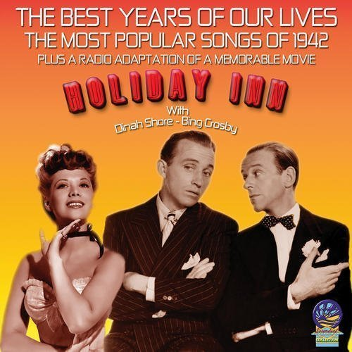 the-best-years-of-our-lives-the-most-popular-songs-of-1942-holiday-inn-by-various-artists-2012-01-17