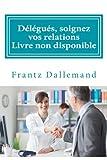 Délégués médicaux et pharmaceutiques, Soignez vos Relations !: Conseils pratiques pour une promotion efficace...