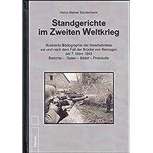 Standgerichte im Zweiten Weltkrieg: Illustrierte Bibliographie der Geschehnisse vor und nach dem Fall der Brücke von Remagen am 7. März 1945 Berichte - Daten - Bilder - Protokolle