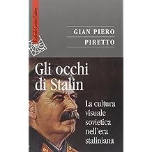 Gli occhi di Stalin. La cultura visuale sovietica nell'era staliniana