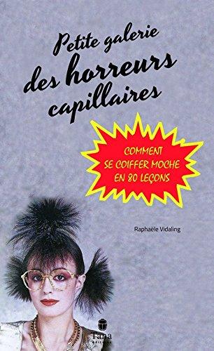 Petite galerie des horreurs capillaires : Comment se coiffer moche en 80 leçons par Raphaële Vidaling