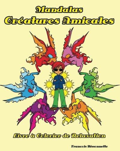 Mandalas Creatures Amicales: Livres a colorier de relaxation par Francois Bissonnette
