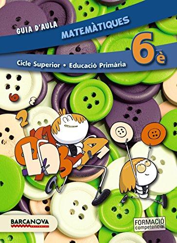 Matemàtiques 6è CS. Guia d ' aula (ed. 2015) (Materials Educatius - Cicle Superior - Matemàtiques)
