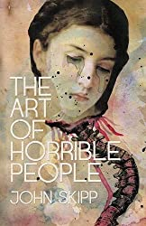 The Art of Horrible People by John Skipp (2015-08-01)