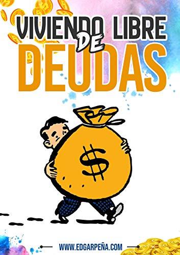 VIVIENDO LIBRE DE DEUDAS por EDGAR JASHIR PEÑA AURIS